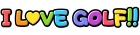 I LOVE GOLF!!